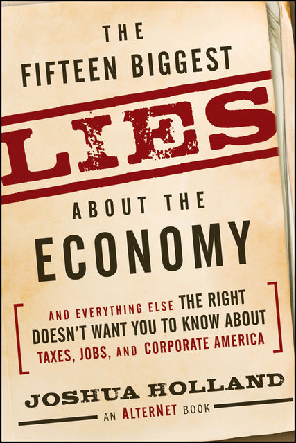 The Fifteen Biggest Lies about the Economy, Joshua Holland