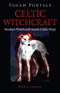 Pagan Portals – Celtic Witchcraft, Mabh Savage