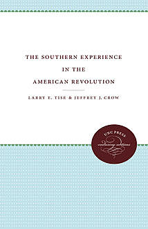 The Southern Experience in the American Revolution, Jeffrey J. Crow, Larry E. Tise