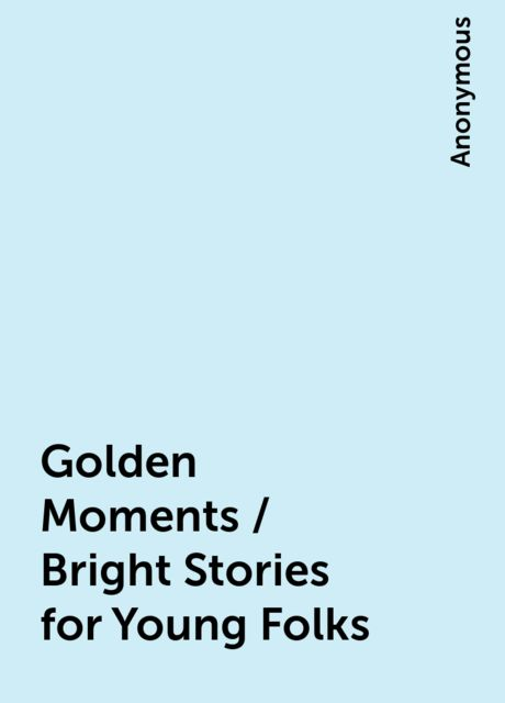 Golden Moments / Bright Stories for Young Folks,