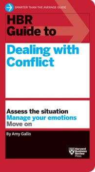 HBR Guide to Dealing with Conflict (HBR Guide Series), Amy Gallo