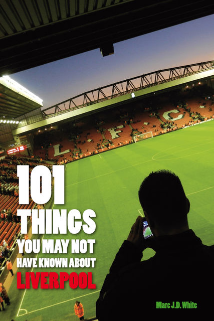 101 Things You May Not Have Known About Liverpool, Marc White