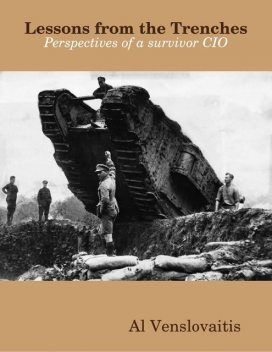 Lessons from the Trenches – Perspectives of a Survivor CIO, Al Venslovaitis