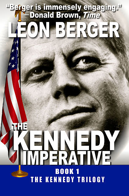 The Kennedy Imperative, Leon Berger