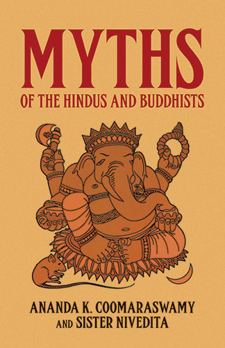 Myths of the Hindus and Buddhists, Ananda K.Coomaraswamy, Sister Nivedita