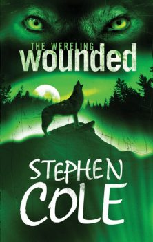 The Wereling 1: Wounded, Stephen Cole