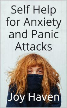 Self Help for Anxiety and Panic Attacks, Joy Haven