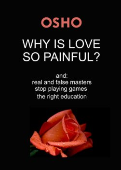 Why Is Love So Painful, Osho