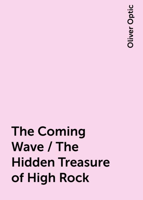 The Coming Wave / The Hidden Treasure of High Rock, Oliver Optic