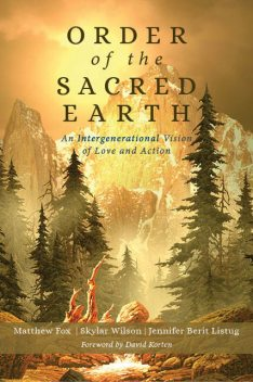 Order of the Sacred Earth, Matthew Fox, Jennifer Berit Listug, Skylar Wilson