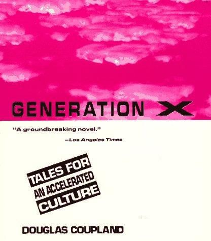 Generation X: tales for an accelerated culture, Douglas Coupland