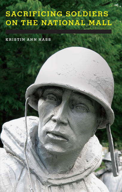 Sacrificing Soldiers on the National Mall, Kristin Ann Hass