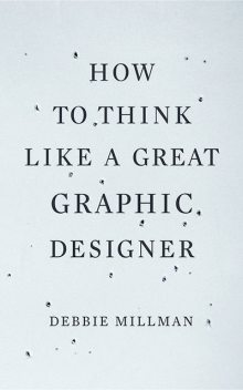 How to Think Like a Great Graphic Designer, Debbie Millman