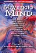 Mavericks of the Mind: Conversations with Terence McKenna, Allen Ginsberg, Timothy Leary, John Lilly, Carolyn Mary Kleefeld, Laura Huxley, Robert Anton Wilson, and others, David Jay Brown, Rebecca McClen Novick