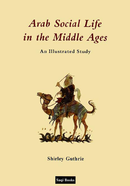 Arab Social Life in the Middle Ages, Shirley Guthrie