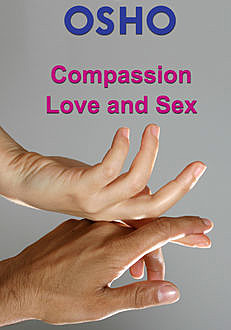 Compassion, Love and Sex, Osho