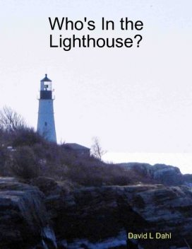 Who's In the Lighthouse?, David L Dahl