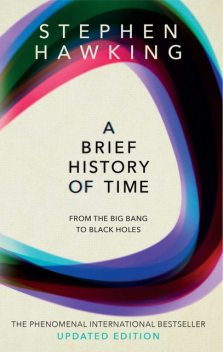 A Brief History of Time: From Big Bang to Black Holes, Stephen Hawking