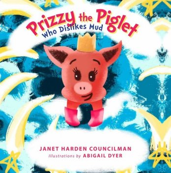 Prizzy The Piglet Who Dislikes Mud, Janet Harden Councilman