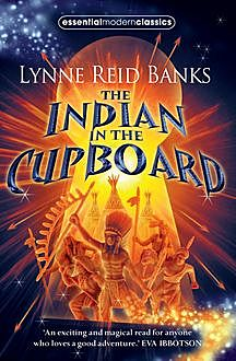 The Indian in the Cupboard (Essential Modern Classics, Book 1), Lynne Reid Banks