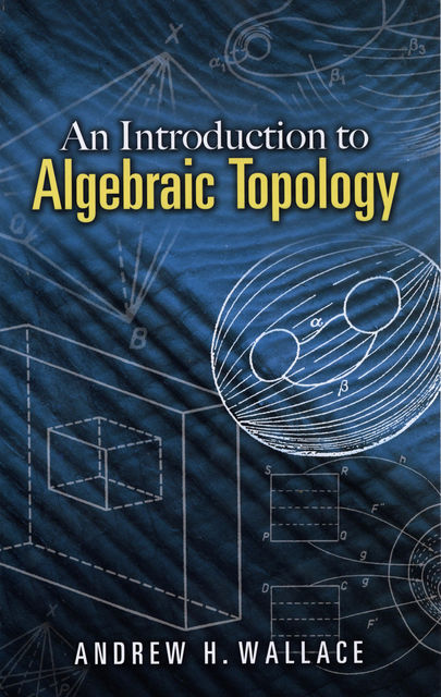 An Introduction to Algebraic Topology, Andrew Wallace