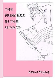 The Princess In The Mirror, Adelina Mayang Sari