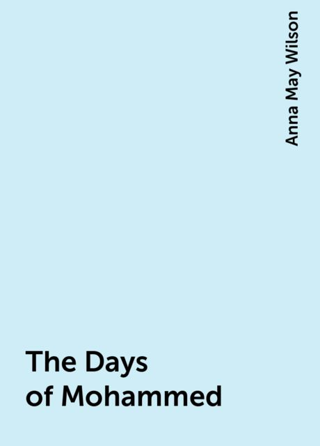 The Days of Mohammed, Anna May Wilson