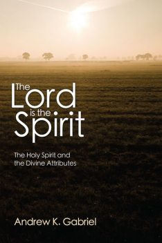 The Lord is the Spirit, Andrew K. Gabriel