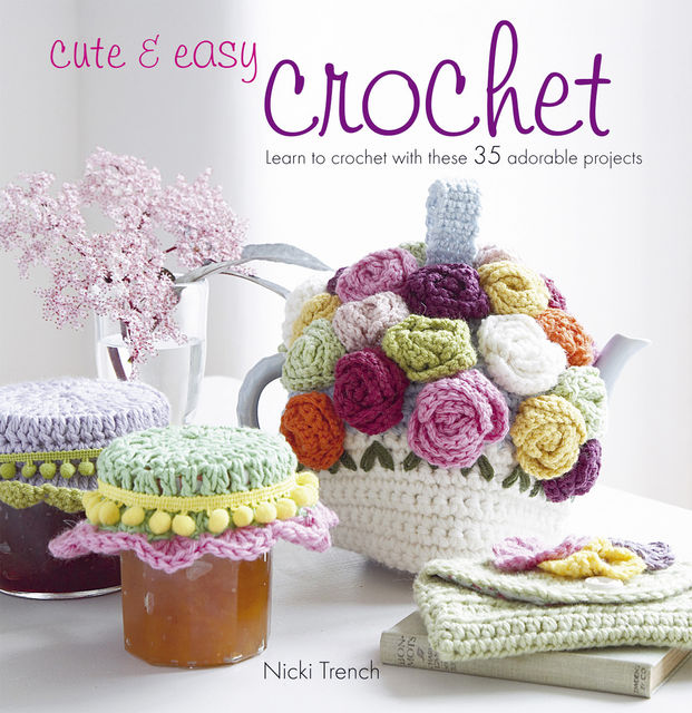 Cute & Easy Crochet, Nicki Trench