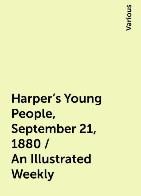 Harper's Young People, September 21, 1880 / An Illustrated Weekly, Various