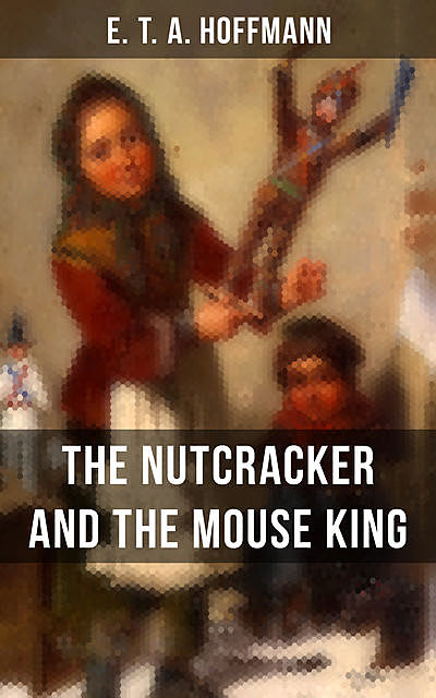 THE NUTCRACKER AND THE MOUSE KING, E.T.A.Hoffmann