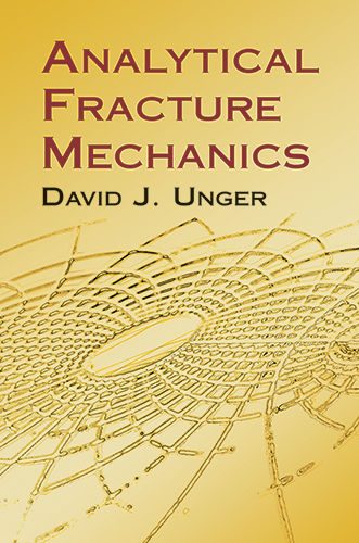 Analytical Fracture Mechanics, David J.Unger