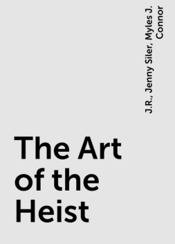 The Art of the Heist, J.R., Jenny Siler, Myles J. Connor