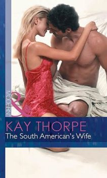 The South American's Wife, Kay Thorpe