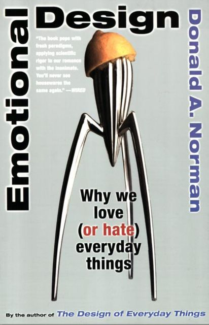 Emotional Design: Why We Love (or Hate) Everyday Things, Donald Norman