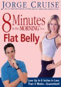 8 Minutes in the Morning to a Flat Belly: Lose Up to 6 Inches in Less than 4 Weeks—Guaranteed, Jorge Cruise