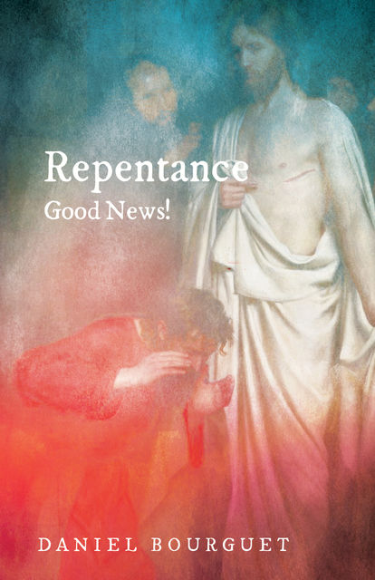 Repentance—Good News, Daniel Bourguet