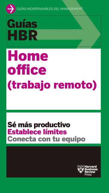 Guías HBR: Home Office, Harvard Business Review