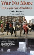 War No More: The Case for Abolition, David Swanson