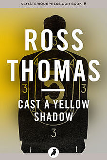 Cast a Yellow Shadow, Ross Thomas