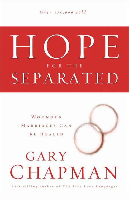 Hope for the Separated: Wounded Marriages Can Be Healed, Gary Chapman