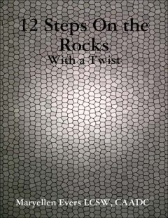 12 Steps On the Rocks – With a Twist, CAADC, Maryellen Evers LCSW