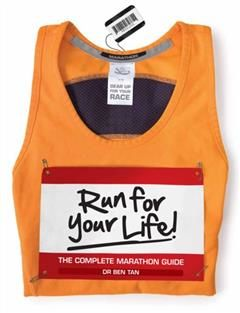 Run For Your Life!. The Complete Marathon Guide, Ben Tan