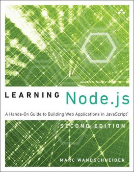 Learning Node.js: A Hands-On Guide to Building Web Applications in JavaScript, Marc Wandschneider