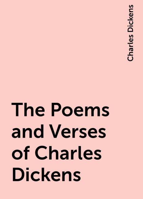 The Poems and Verses of Charles Dickens, Charles Dickens