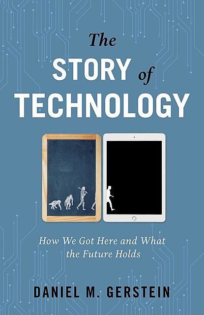 The Story of Technology, Daniel M. Gerstein
