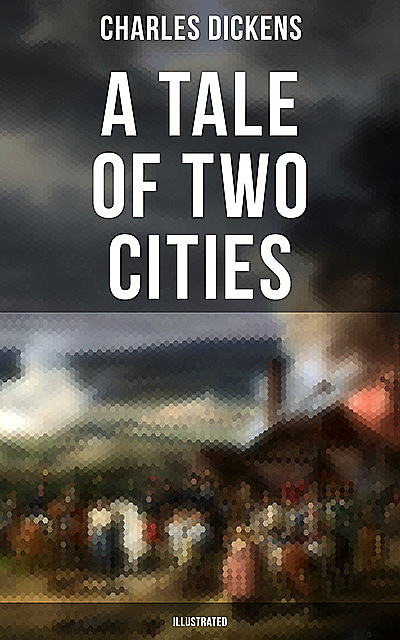 A Tale of Two Cities (Illustrated), Charles Dickens