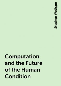 Computation and the Future of the Human Condition, Stephen Wolfram