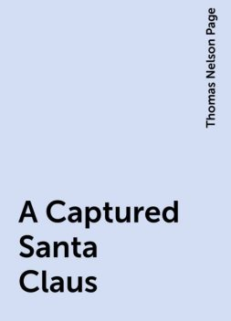 A Captured Santa Claus, Thomas Nelson Page
