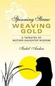 Spinning Straw, Weaving Gold, Isabel Anders